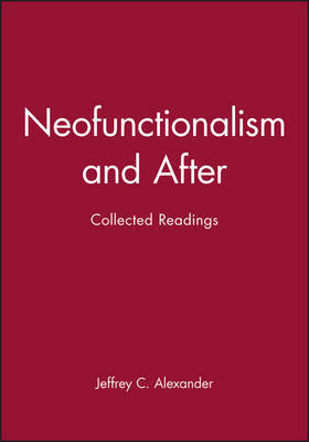 Neofunctionalism and After by Jeffrey C Alexander