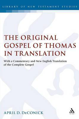 The Original Gospel of Thomas in Translation by April D Deconick