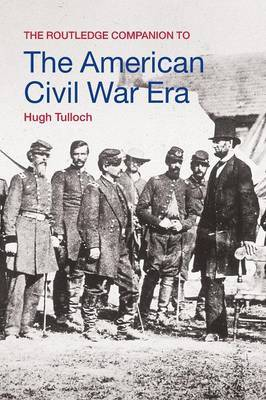 The Routledge Companion to the American Civil War Era by Hugh Tulloch