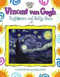 Vincent Van Gogh: Sunflowers and Swirly Stars by Joan Holub