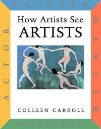 How Artists See: Artists by Colleen Carroll image