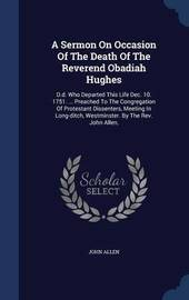 A Sermon on Occasion of the Death of the Reverend Obadiah Hughes by John Allen