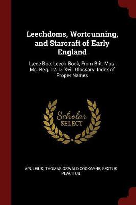 Leechdoms, Wortcunning, and Starcraft of Early England by . Apuleius