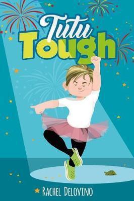 Tutu Tough by Rachel Delovino