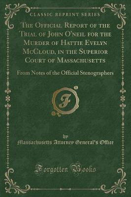 The Official Report of the Trial of John O'Neil for the Murder of Hattie Evelyn McCloud, in the Superior Court of Massachusetts by Massachusetts Attorney General' Office image