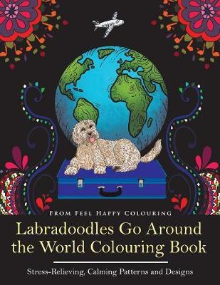 Labradoodles Go Around the World Colouring Book by Feel Happy Colouring