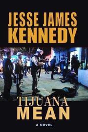 Tijuana Mean by Jesse James Kennedy