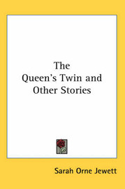 The Queen's Twin and Other Stories by Sarah Orne Jewett image