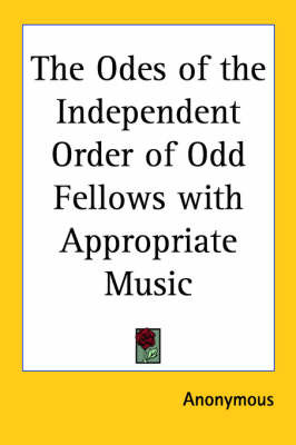 The Odes of the Independent Order of Odd Fellows with Appropriate Music by * Anonymous image