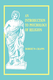 Intro to the Psych. of Religion by Robert W Crapps
