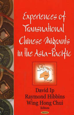 Experiences of Transnational Chinese Migrants in the Asia-Pacific by Wing Hong Chui