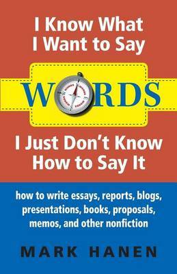Words - I Know What I Want To Say - I Just Don't Know How To Say It by Mark Hanen