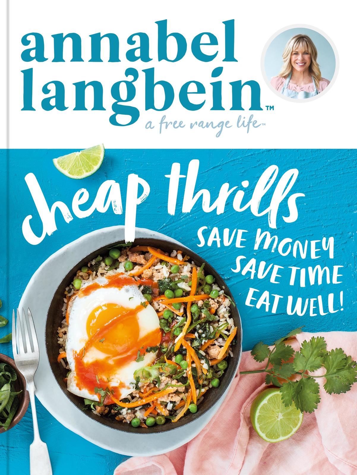 Annabel Langbein A Free Range Life: Cheap Thrills By Annabel Langbein