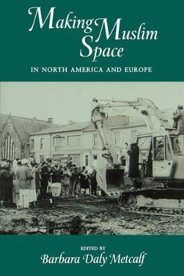 Making Muslim Space in North America and Europe