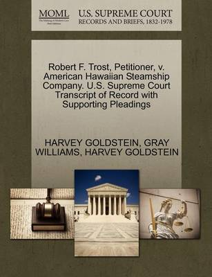 Robert F. Trost, Petitioner, V. American Hawaiian Steamship Company. U.S. Supreme Court Transcript of Record with Supporting Pleadings by Harvey Goldstein