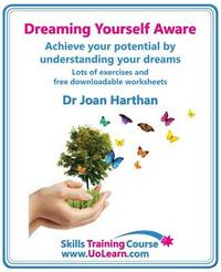 Dreaming Yourself Aware - Find Dream Meanings and Interpretations to Understand What Your Dream Means - A Dream Book to Become Your Own Dream Interpreter by Joan Harthan