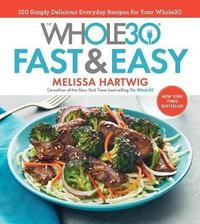 The Whole30 Fast & Easy Cookbook by Melissa Hartwig