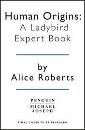 Human Origins: A Ladybird Expert Book by Alice Roberts