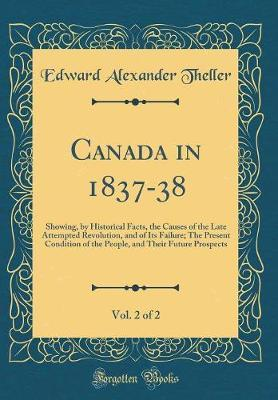 Canada in 1837-38, Vol. 2 of 2 by Edward Alexander Theller