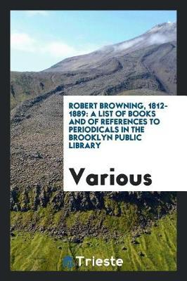 Robert Browning, 1812-1889 by Various ~