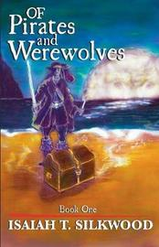Of Pirates and Werewolves by Isaiah T Silkwood