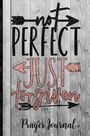 Not Perfect Just Forgiven Prayer Journal by Hj Designs