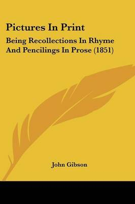 Pictures In Print: Being Recollections In Rhyme And Pencilings In Prose (1851) by John Gibson image