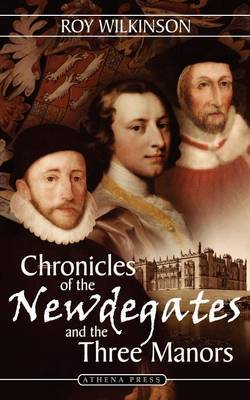Chronicles of the Newdegates and the Three Manors by Roy Wilkinson
