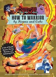 Adventure Time: How to Warrior by Fionna and Cake by Christopher Hastings