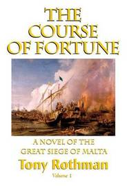 The Course of Fortune-A Novel of the Great Siege of Malta Vol. 1 by Christopher J Priest image