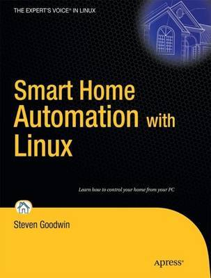 Smart Home Automation with Linux by Steven Goodwin