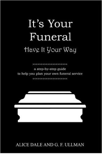 It's Your Funeral - Have It Your Way by Alice Dale