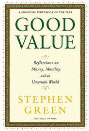 Good Value: Reflections on Money, Morality, and an Uncertain World by Stephen Green