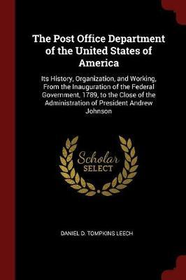 The Post Office Department of the United States of America by Daniel D Tompkins Leech