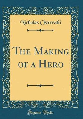 The Making of a Hero (Classic Reprint) by Nicholas Ostrovski image