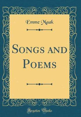 Songs and Poems (Classic Reprint) by Emme Maak