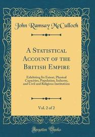 Statistical Account of the British Empire, Vol. 2 of 2 by John Ramsay McCulloch
