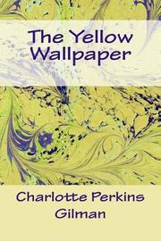 The Yellow Wallpaper by Charlotte Perkins Gilman image