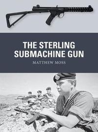 The Sterling Submachine Gun by Matthew Moss