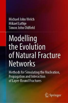 Modelling the Evolution of Natural Fracture Networks by Michael John Welch