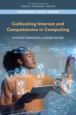 Cultivating Interest and Competencies in Computing by National Academies of Sciences Engineering, and Medicine