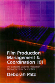 Film Production Management 101: The Ultimate Guide to Film and Television Production Management by Deborah S. Patz image
