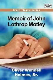 Memoir of John Lothrop Motley by Oliver Wendell Holmes Sr. image