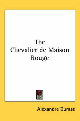 The Chevalier De Maison Rouge by Alexandre Dumas