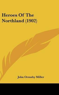 Heroes of the Northland (1902) by John Ormsby Miller