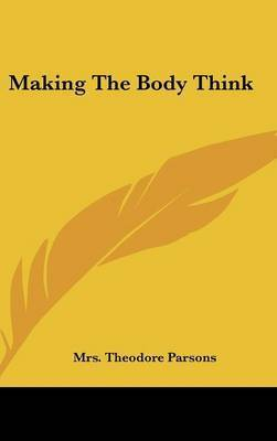 Making the Body Think by Mrs Theodore Parsons