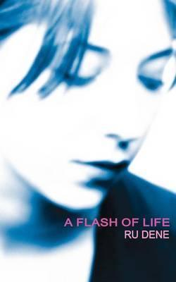 A Flash of Life by Ru Dene