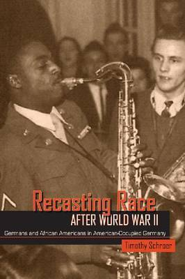 Recasting Race after World War II by Timothy L. Schroer image