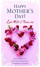 "Happy Mother's Day! Love ""Mills & Boon"": WITH The Magnate's Mistress AND The Secret Baby Bargain AND The Unexpected Pregnancy by Kim Lawrence image"