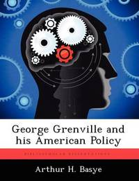George Grenville and His American Policy by Arthur H Basye
